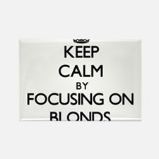 Keep Calm by focusing on Blonds Magnets
