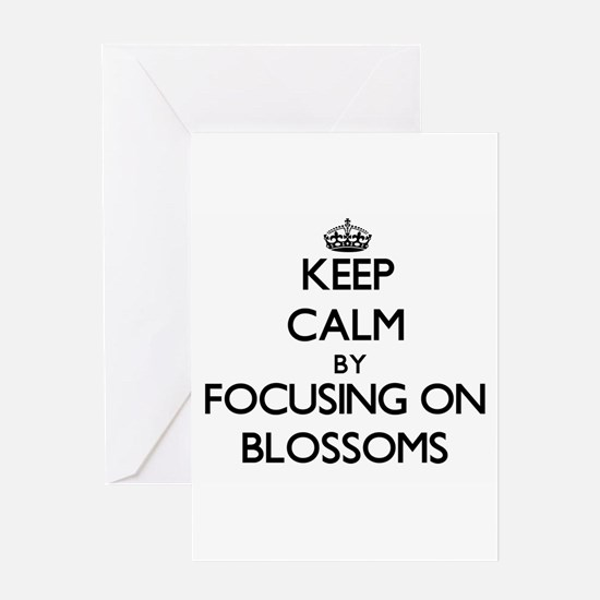 Keep Calm by focusing on Blossoms Greeting Cards