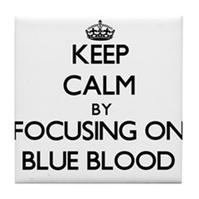 Keep Calm by focusing on Blue Blood Tile Coaster
