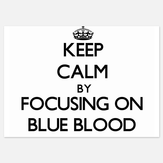 Keep Calm by focusing on Blue Blood Invitations