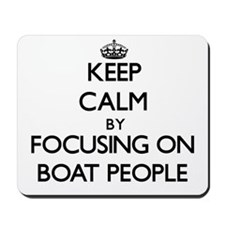 Keep Calm by focusing on Boat People Mousepad