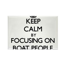 Keep Calm by focusing on Boat People Magnets
