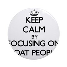 Keep Calm by focusing on Boat Peo Ornament (Round)