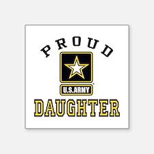 "Proud U.S. Army Daughter Square Sticker 3"" x 3"""