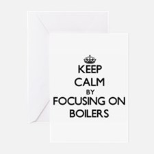 Keep Calm by focusing on Boilers Greeting Cards