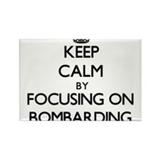 Keep Calm by focusing on Bombarding Magnets