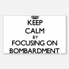 Keep Calm by focusing on Bombardment Decal