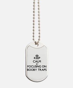 Keep Calm by focusing on Booby Traps Dog Tags