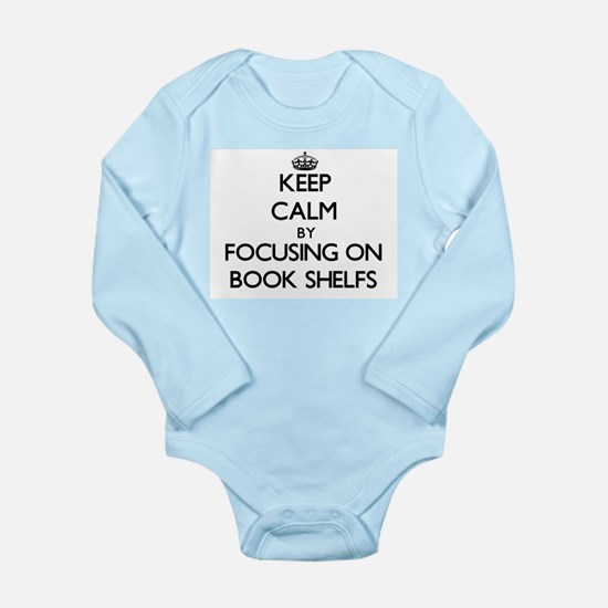 Keep Calm by focusing on Book Shelfs Body Suit