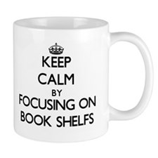 Keep Calm by focusing on Book Shelfs Mugs