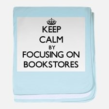 Keep Calm by focusing on Bookstores baby blanket