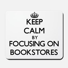Keep Calm by focusing on Bookstores Mousepad