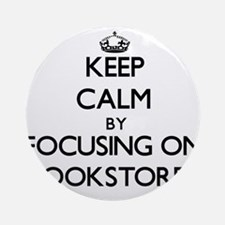 Keep Calm by focusing on Bookstor Ornament (Round)