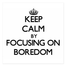 Keep Calm by focusing on Boredom Invitations