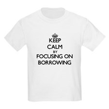 Keep Calm by focusing on Borrowing T-Shirt