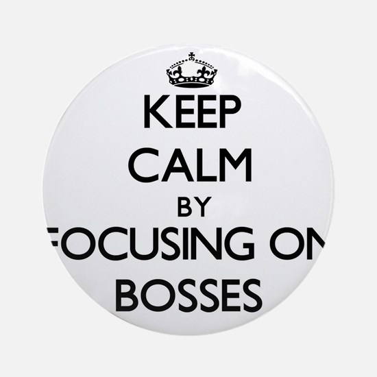 Keep Calm by focusing on Bosses Ornament (Round)