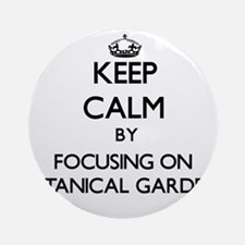 Keep Calm by focusing on Botanica Ornament (Round)