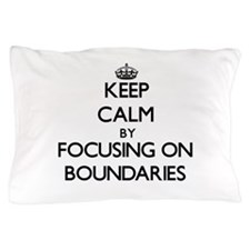 Keep Calm by focusing on Boundaries Pillow Case