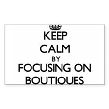 Keep Calm by focusing on Boutiques Decal