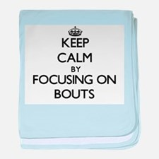 Keep Calm by focusing on Bouts baby blanket