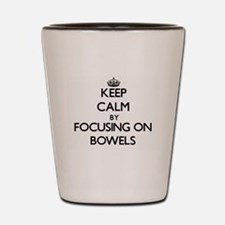 Keep Calm by focusing on Bowels Shot Glass