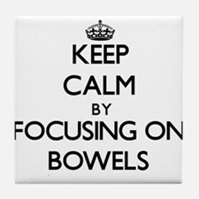 Keep Calm by focusing on Bowels Tile Coaster