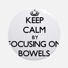 Keep Calm by focusing on Bowels Ornament (Round)