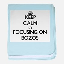 Keep Calm by focusing on Bozos baby blanket