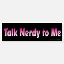 Talk Nerdy To Me Bumper Bumper Bumper Sticker