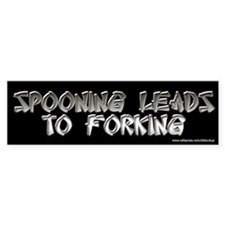 Spooning Leads to Forking Bumper Bumper Sticker