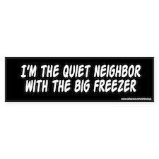 Quiet Neighbor Big Freezer Bumper Bumper Stickers