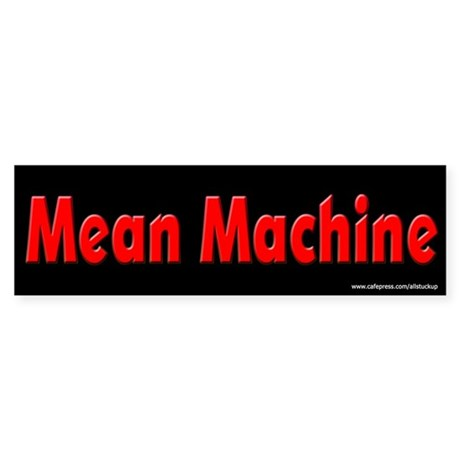 Mean Machine Bumper Sticker