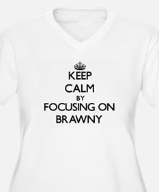 Keep Calm by focusing on Brawny Plus Size T-Shirt