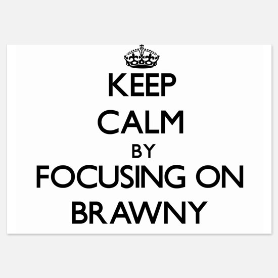 Keep Calm by focusing on Brawny Invitations