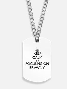 Keep Calm by focusing on Brawny Dog Tags