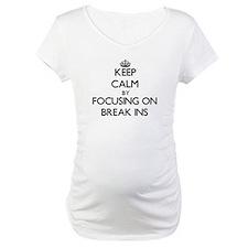 Keep Calm by focusing on Break-I Shirt