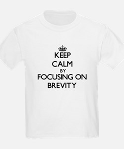 Keep Calm by focusing on Brevity T-Shirt