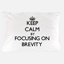 Keep Calm by focusing on Brevity Pillow Case