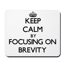 Keep Calm by focusing on Brevity Mousepad