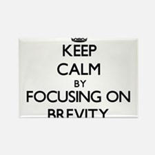 Keep Calm by focusing on Brevity Magnets