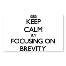 Keep Calm by focusing on Brevity Decal