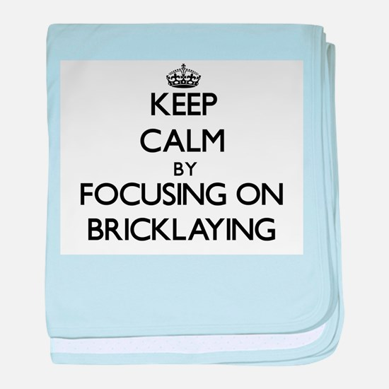 Keep Calm by focusing on Bricklaying baby blanket