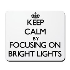 Keep Calm by focusing on Bright Lights Mousepad