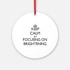 Keep Calm by focusing on Brighten Ornament (Round)