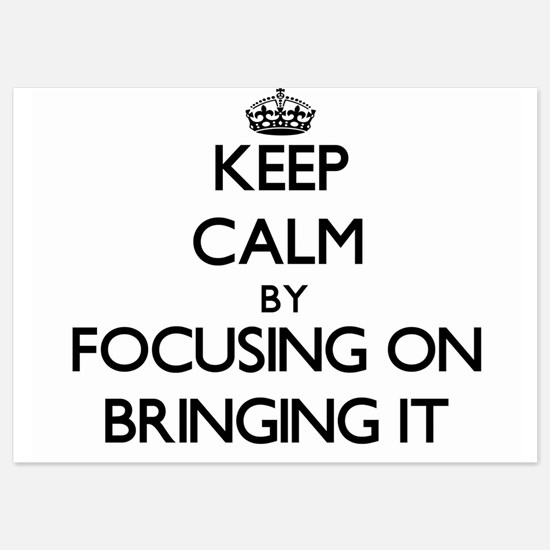Keep Calm by focusing on Bringing It Invitations