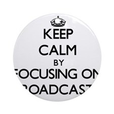 Keep Calm by focusing on Broadcas Ornament (Round)