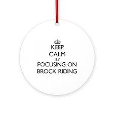 Keep Calm by focusing on Brock Ri Ornament (Round)