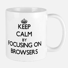Keep Calm by focusing on Browsers Mugs