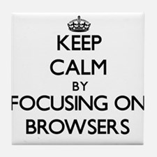 Keep Calm by focusing on Browsers Tile Coaster