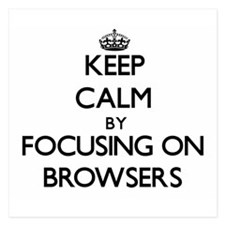 Keep Calm by focusing on Browsers Invitations